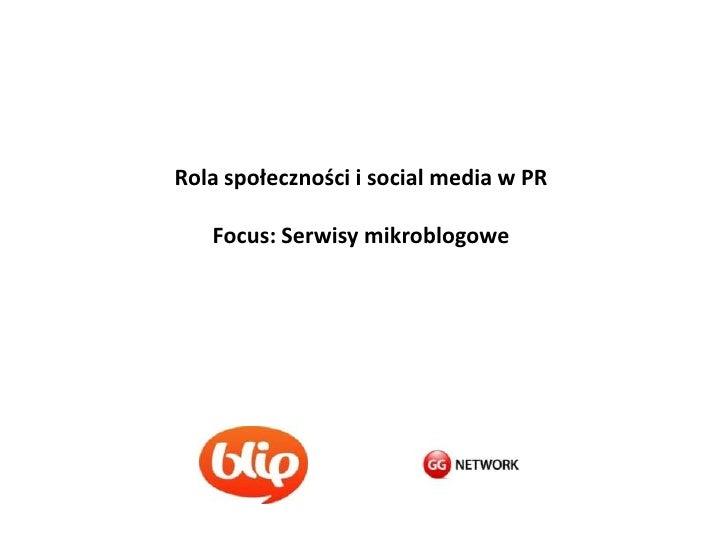Rola społeczności i social media w PR<br />Focus: Serwisy mikroblogowe<br />