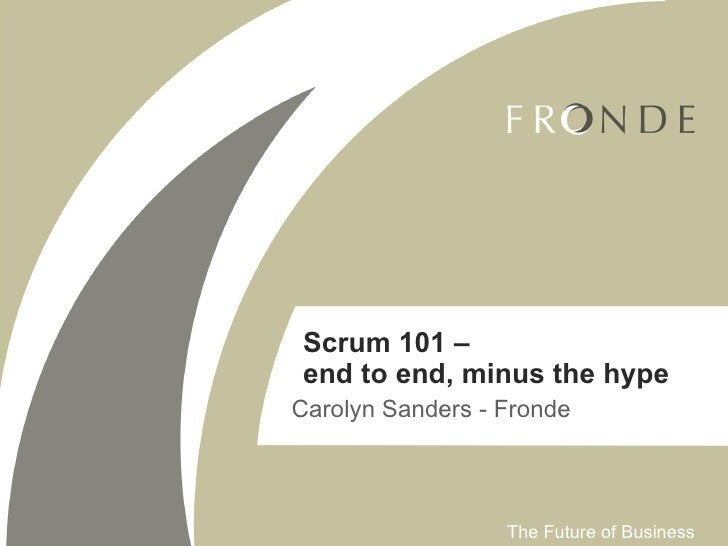 Carolyn Sanders - Fronde Scrum 101 –  end to end, minus the hype