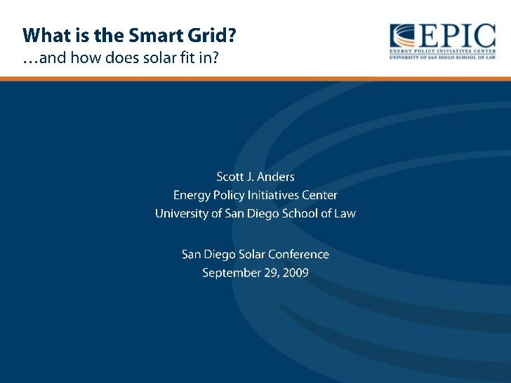 What is the Smart Grid?…and how does solar fit in?<br />Scott J. Anders<br />Energy Policy Initiatives Center<br />Univers...