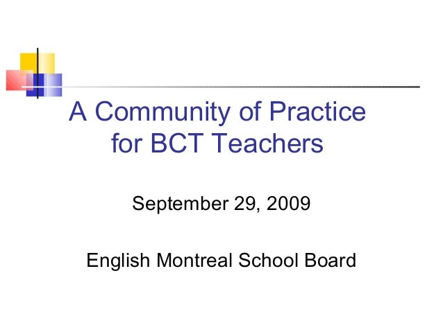 A Community of Practice for BCT Teachers September 29, 2009 English Montreal School Board
