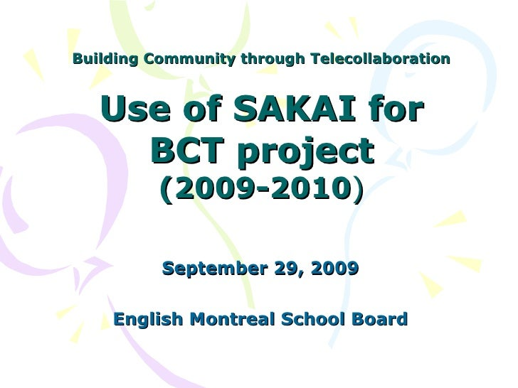 Building Community through Telecollaboration Use of SAKAI for BCT project (2009-2010 ) September 29, 2009 English Montreal...