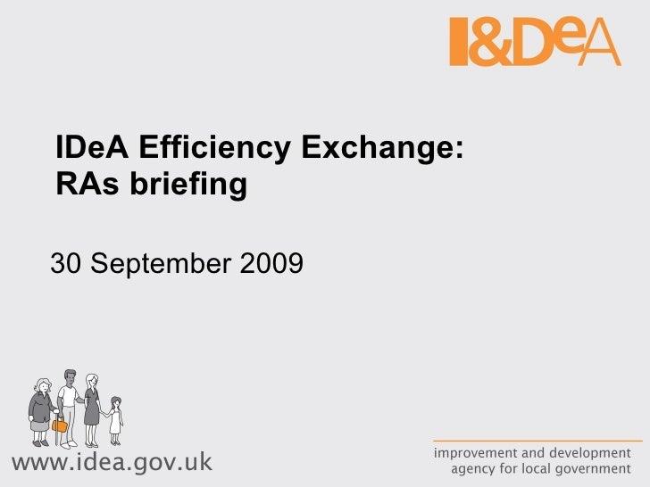 IDeA Efficiency Exchange: RAs briefing 30 September 2009