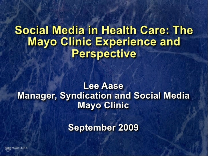 Social Media in Health Care: The   Mayo Clinic Experience and          Perspective               Lee Aase Manager, Syndica...