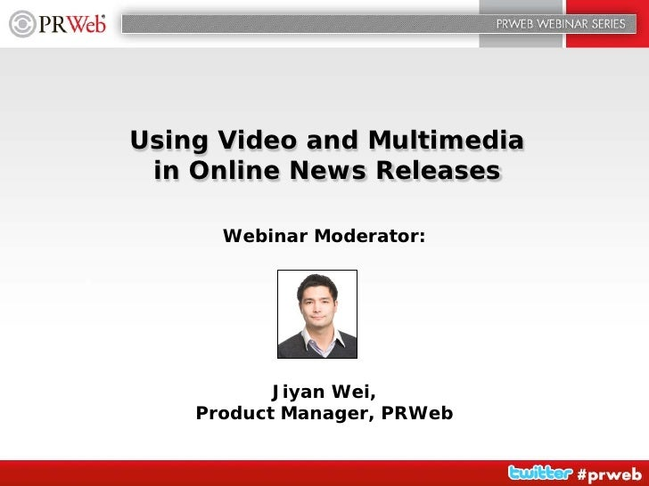 Using Video and Multimedia  in Online News Releases        Webinar Moderator:                Jiyan Wei,     Product Manage...