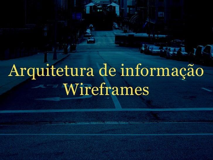 Arquitetura de informação        Wireframes