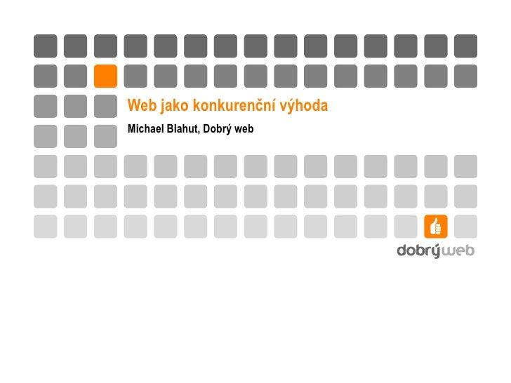 Web jako konkurenční výhoda Michael Blahut, Dobrý web