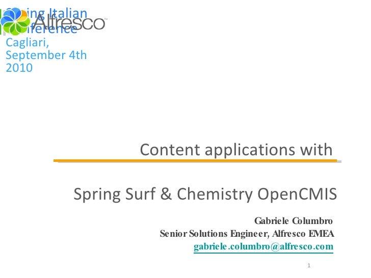 <ul><li>Gabriele Columbro </li></ul><ul><li>Senior Solutions Engineer, Alfresco EMEA [email_address] </li></ul>Content app...