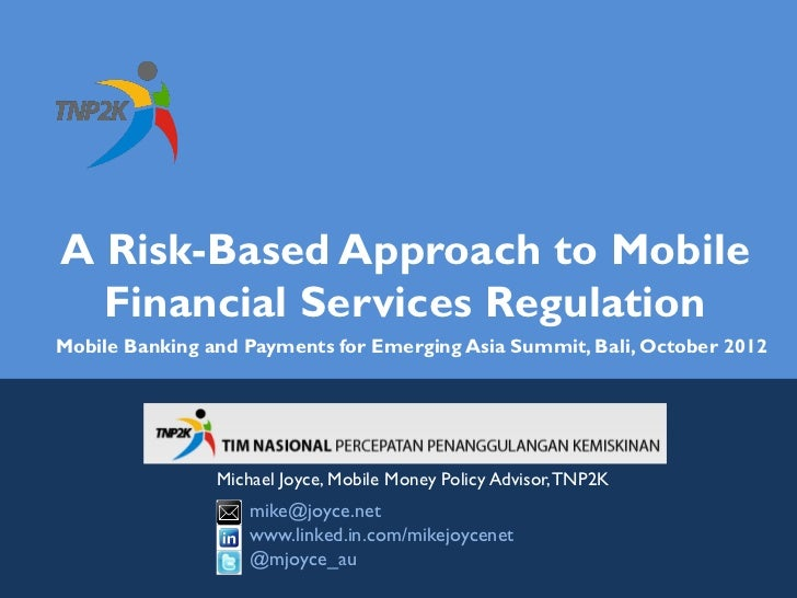 A Risk-Based Approach to Mobile  Financial Services RegulationMobile Banking and Payments for Emerging Asia Summit, Bali, ...