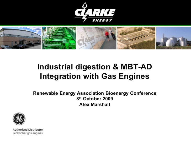 Industrial digestion & MBT-AD Integration with Gas Engines Renewable Energy Association Bioenergy Conference 8 th  October...