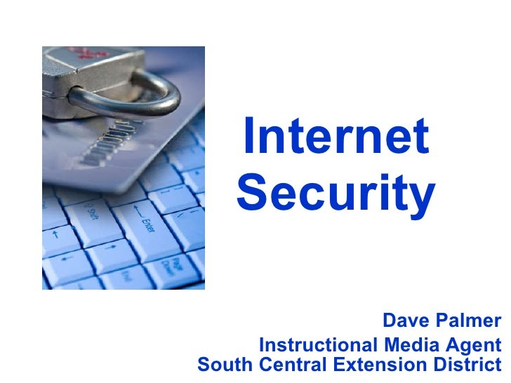 Internet Security Dave Palmer Instructional Media Agent South Central Extension District
