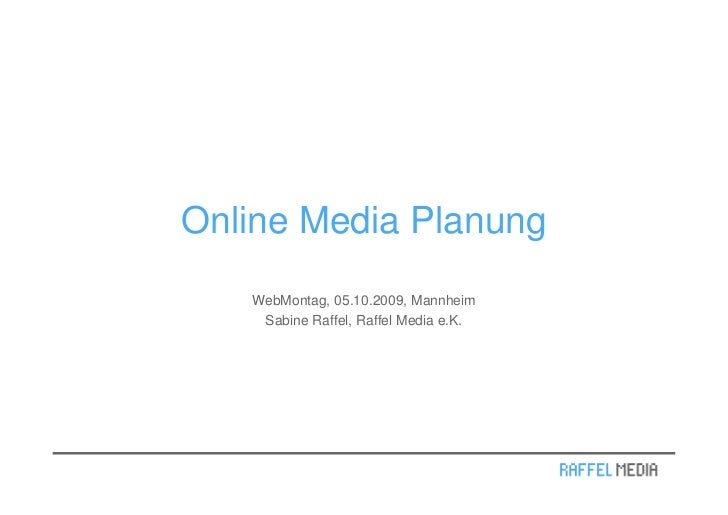 Online Media Planung    WebMontag, 05.10.2009, Mannheim     Sabine Raffel, Raffel Media e.K.