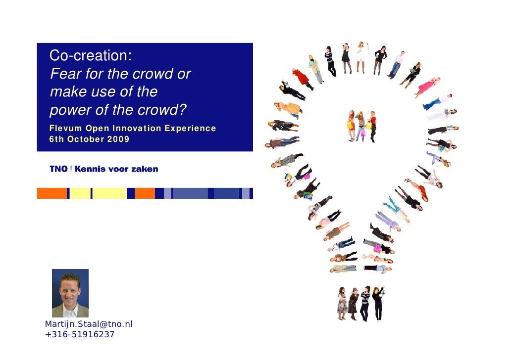 Co-creation:  Fear for the crowd or  make use of the  power of the crowd?  Flevum Open Innovation Experience  6th October ...