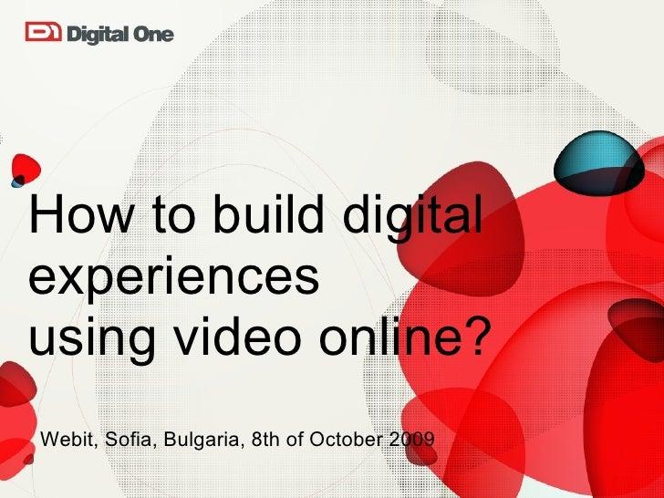 How to build digital experiences  using video online? <ul><li>Webit, Sofia, Bulgaria, 8th of October 2009 </li></ul>