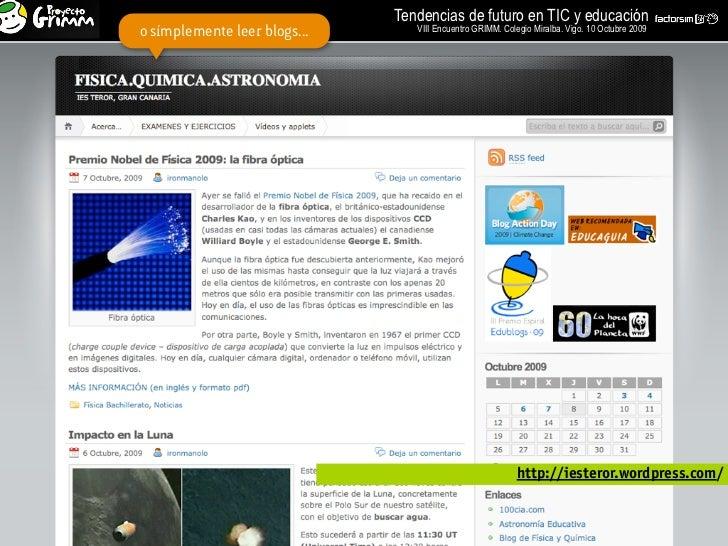 Tendencias de futuro en TIC y educación o símplemente leer blogs...      VIII Encuentro GRIMM. Colegio Miralba. Vigo. 10 O...