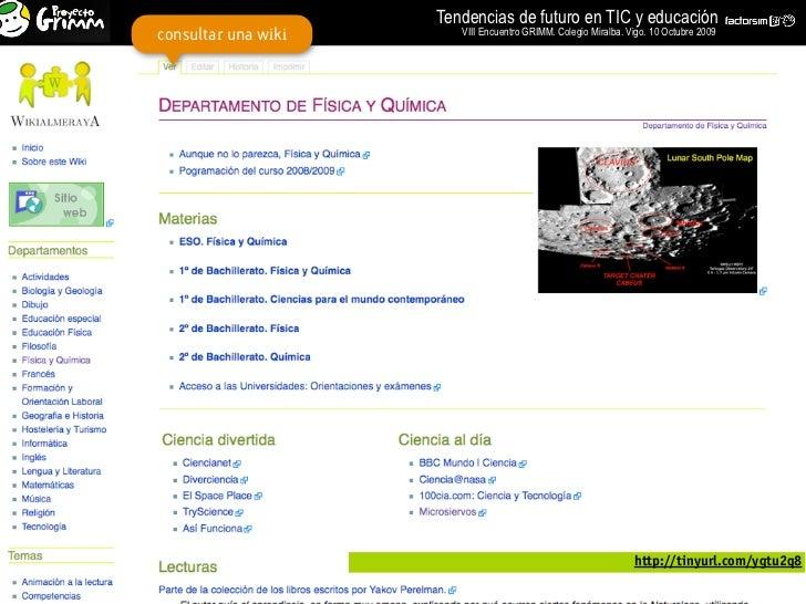 Tendencias de futuro en TIC y educación consultar una wiki      VIII Encuentro GRIMM. Colegio Miralba. Vigo. 10 Octubre 20...