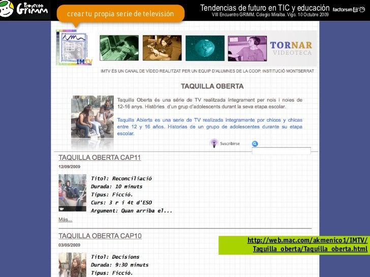 Tendencias de futuro en TIC y educación crear tu propia serie de televisión      VIII Encuentro GRIMM. Colegio Miralba. Vi...