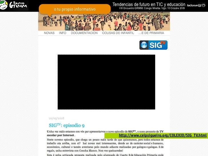 Tendencias de futuro en TIC y educación                              VIII Encuentro GRIMM. Colegio Miralba. Vigo. 10 Octub...
