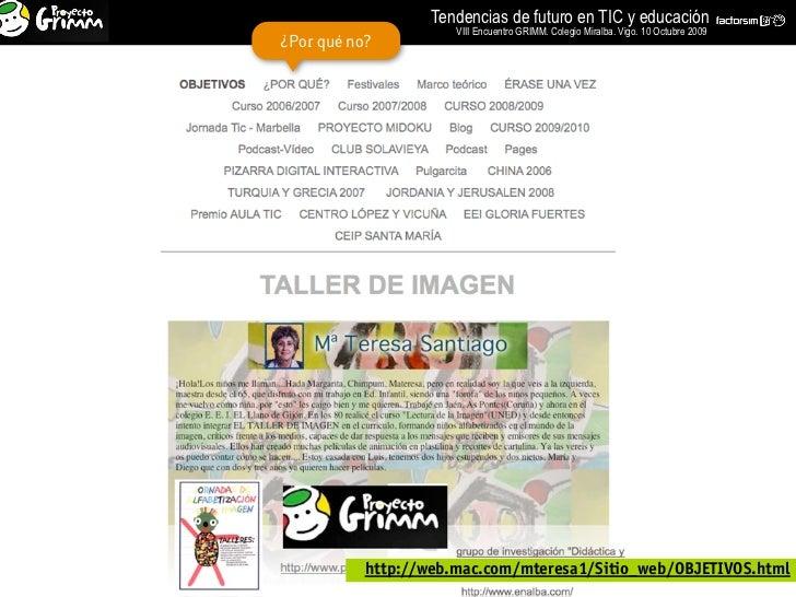 Tendencias de futuro en TIC y educación                       VIII Encuentro GRIMM. Colegio Miralba. Vigo. 10 Octubre 2009...
