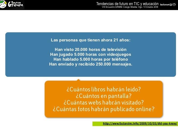 Tendencias de futuro en TIC y educación                          VIII Encuentro GRIMM. Colegio Miralba. Vigo. 10 Octubre 2...