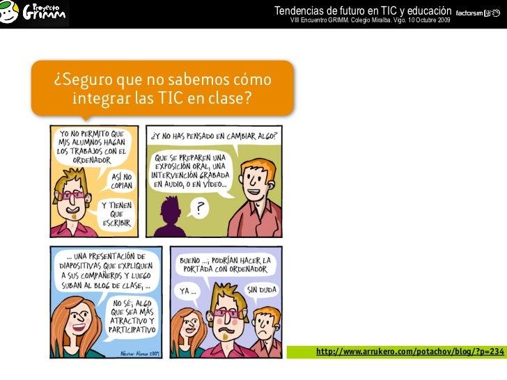 Tendencias de futuro en TIC y educación                                    VIII Encuentro GRIMM. Colegio Miralba. Vigo. 10...