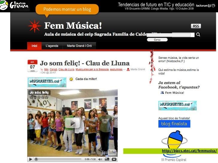Tendencias de futuro en TIC y educación Podemos montar un blog      VIII Encuentro GRIMM. Colegio Miralba. Vigo. 10 Octubr...