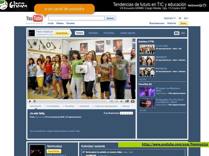 Tendencias de futuro en TIC y educación o un canal de youtube      VIII Encuentro GRIMM. Colegio Miralba. Vigo. 10 Octubre...