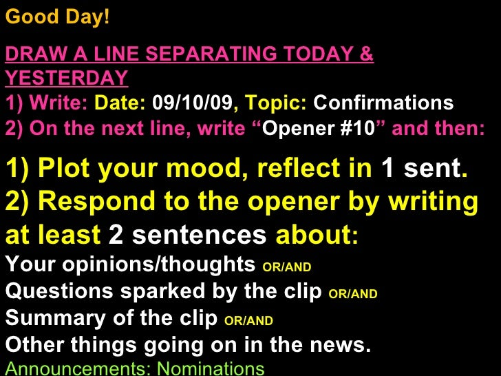 Good Day!  DRAW A LINE SEPARATING TODAY & YESTERDAY 1) Write:   Date:  09/10/09 , Topic:  Confirmations 2) On the next lin...