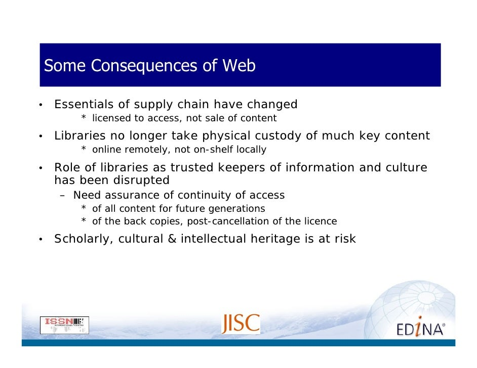 Some Consequences of Web  •    Essentials of supply chain have changed          * licensed to access, not sale of content ...
