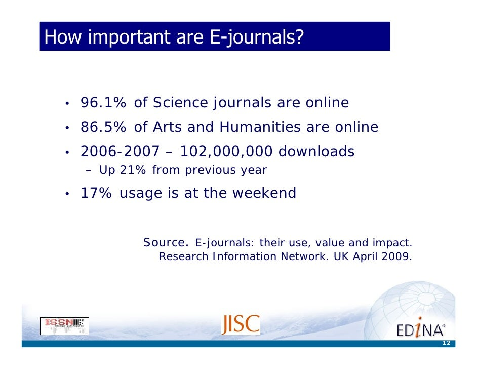 How important are E-journals?     •   96.1% of Science journals are online   •   86.5% of Arts and Humanities are online  ...