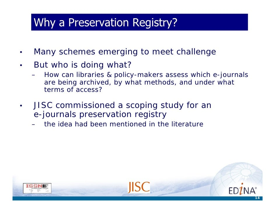 Why a Preservation Registry?  •   Many schemes emerging to meet challenge •   But who is doing what?     –   How can libra...