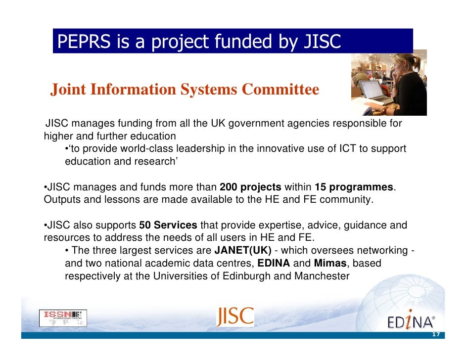 PEPRS is a project funded by JISC   Joint Information Systems Committee JISC manages funding from all the UK government ag...