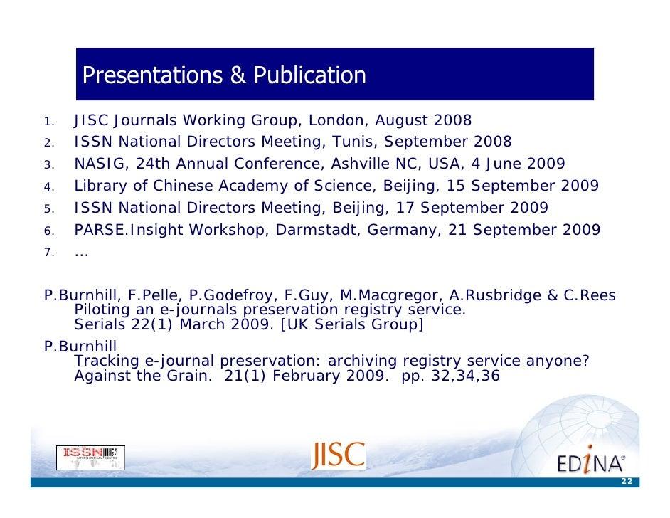Presentations & Publication 1.   JISC Journals Working Group, London, August 2008 2.   ISSN National Directors Meeting, Tu...