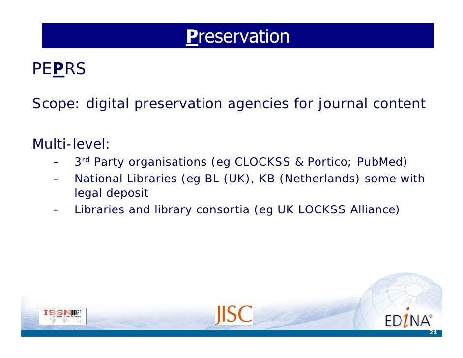 Preservation PEPRS  Scope: digital preservation agencies for journal content  Multi-level:    –   3rd Party organisations ...