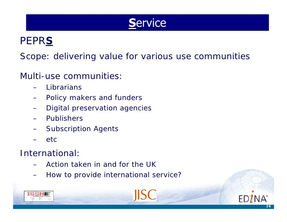 Service PEPRS Scope: delivering value for various use communities  Multi-use communities:    –   Librarians    –   Policy ...
