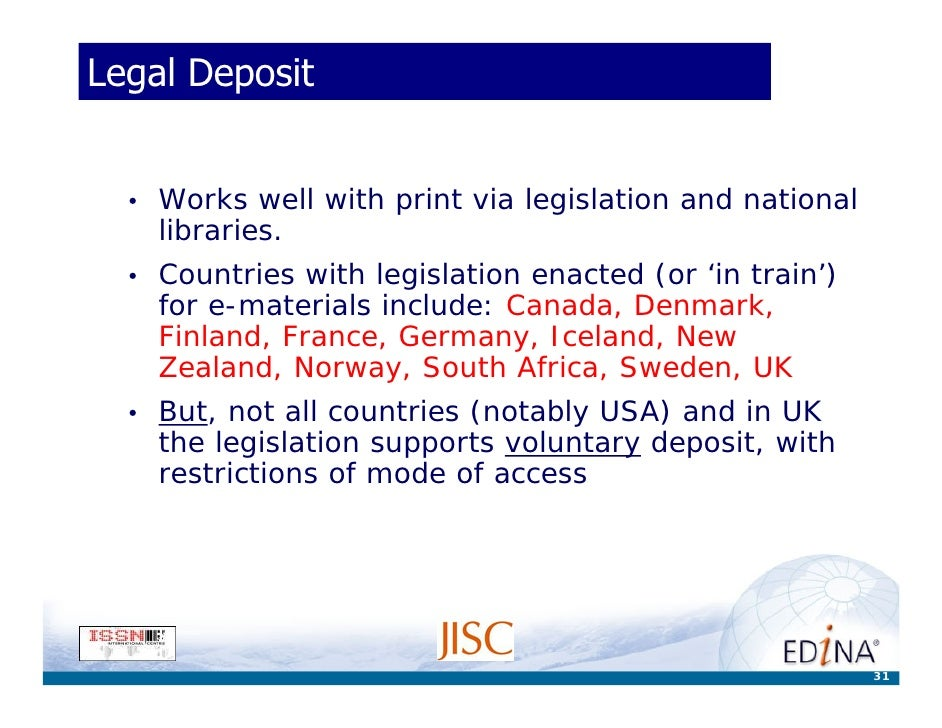 Legal Deposit     •   Works well with print via legislation and national       libraries.   •   Countries with legislation...