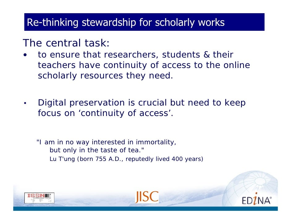Re-thinking stewardship for scholarly works  The central task: •   to ensure that researchers, students & their     teache...