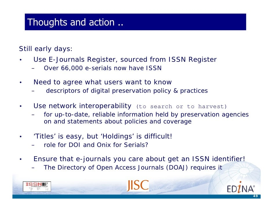 Thoughts and action ..  Still early days: •    Use E-Journals Register, sourced from ISSN Register     –   Over 66,000 e-s...