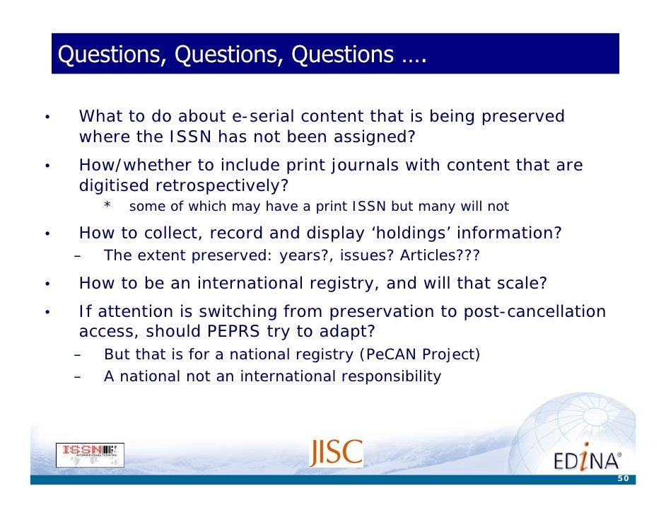 Questions, Questions, Questions ….  •    What to do about e-serial content that is being preserved      where the ISSN has...