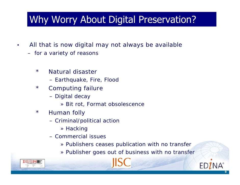 Why Worry About Digital Preservation?  •   All that is now digital may not always be available     – for a variety of reas...