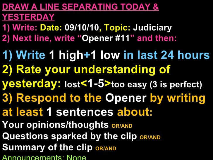 """DRAW A LINE SEPARATING TODAY & YESTERDAY 1) Write:   Date:  09/10/10 , Topic:  Judiciary 2) Next line, write """" Opener #11 ..."""