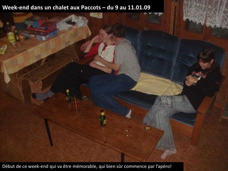 Week-end dans un chalet aux Paccots – du 9 au 11.01.09<br />Début de ce week-end qui va être mémorable, qui bien sûr comme...