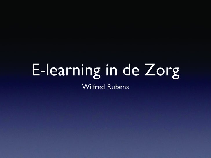 E-learning in de Zorg        Wilfred Rubens