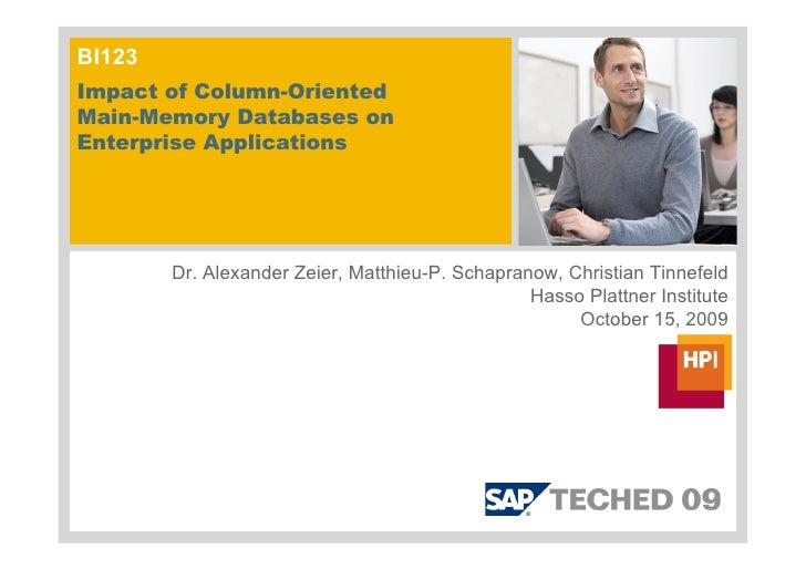 BI123 Impact of Column-Oriented Main-Memory Databases on Enterprise Applications             Dr. Alexander Zeier, Matthieu...