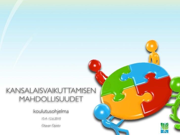 KANSALAISVAIKUTTAMISEN    MAHDOLLISUUDET       koulutusohjelma          15.4.-12.6.2010           Otavan Opisto