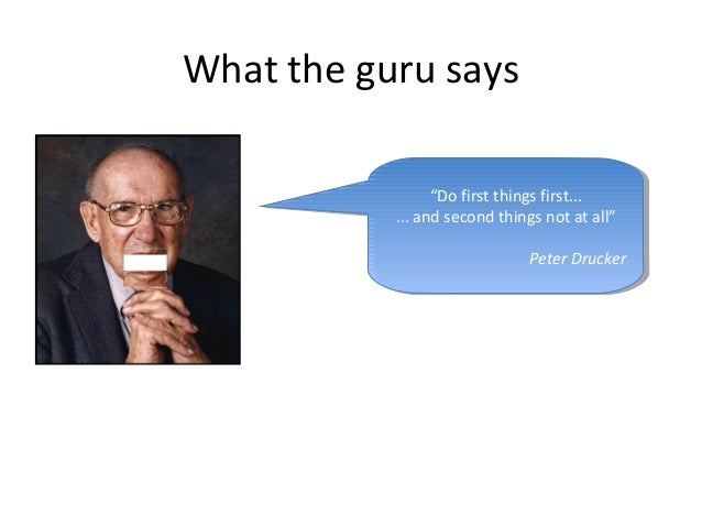 """What the guru says """"Do first things first... ... and second things not at all"""" Peter Drucker """"Do first things first... ......"""