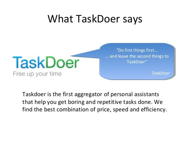 """What TaskDoer says """"Do first things first... ... and leave the second things to TaskDoer"""" TaskDoer """"Do first things first...."""