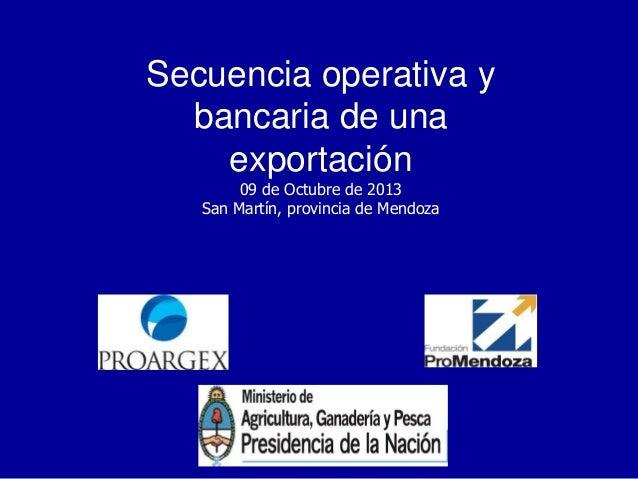 Secuencia operativa y bancaria de una exportación 09 de Octubre de 2013 San Martín, provincia de Mendoza  Marcelo Cagnoli