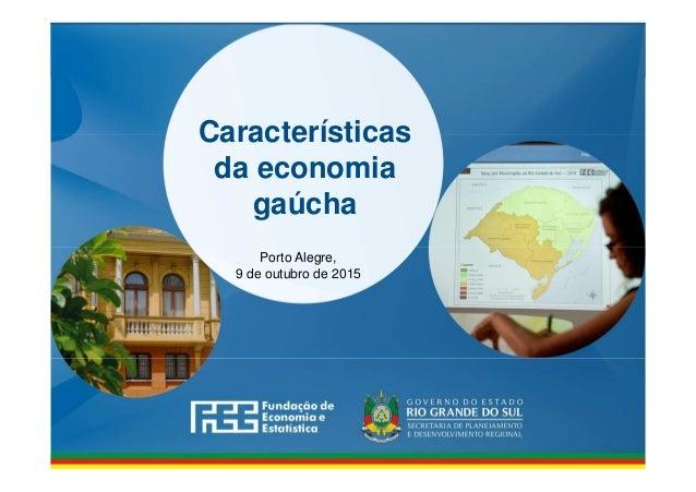 www.fee.rs.gov.br Características da economia gaúcha Porto Alegre, 9 de outubro de 2015