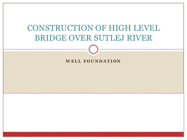CONSTRUCTION OF HIGH LEVEL BRIDGE OVER SUTLEJ RIVER       WELL FOUNDATION