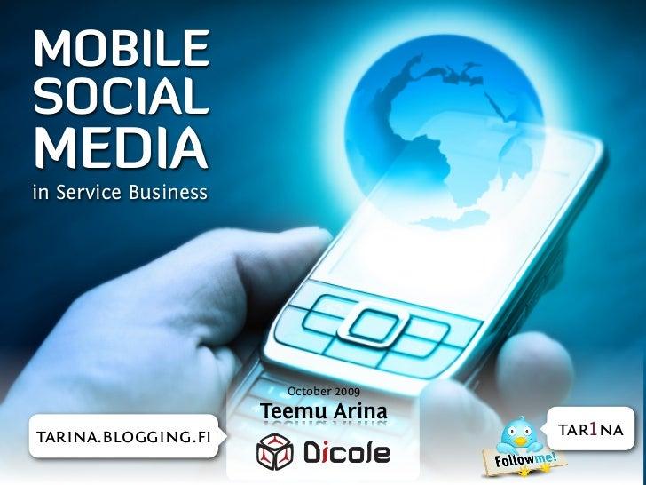 MOBILE SOCIAL MEDIA in Service Business                             October 2009                       Teemu Arina tarina....